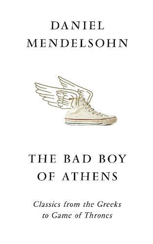 The Bad Boy of Athens: Classics from the Greeks to GameofThrones