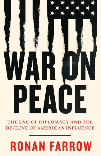 War on Peace: The End of Diplomacy and the Decline ofAmericanInfluence