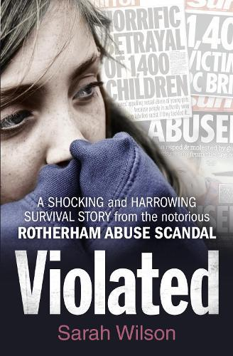 Violated: A Shocking and Harrowing Survival Story from the Notorious RotherhamAbuseScandal