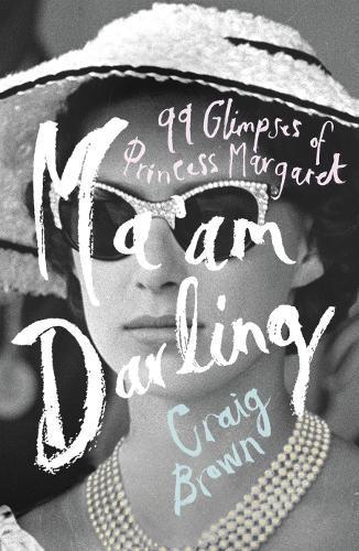 Ma'am Darling: 99 Glimpses ofPrincessMargaret