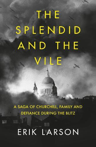 The Splendid and the Vile: A Saga of Churchill, Family and Defiance DuringtheBlitz
