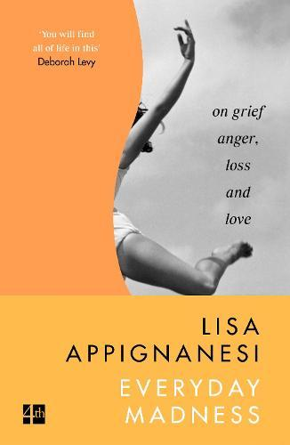 Everyday Madness: On Grief, Anger, LossandLove