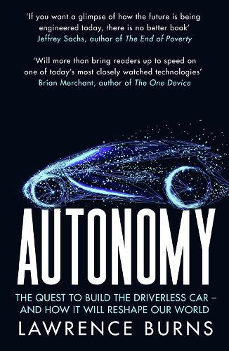 Autonomy: The Quest to Build the Driverless Car and How it Will ReshapeOurWorld