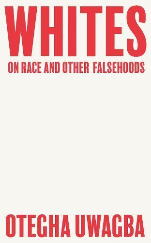 Whites: On Race andOtherFalsehoods