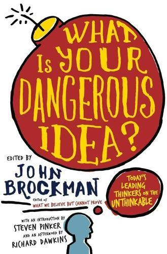 What Is Your Dangerous Idea?: Today's Leading Thinkers ontheUnthinkable