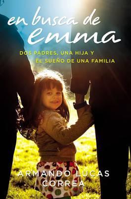 En Busca de Emma: DOS Padres, Una Hija Y El Sueno deUnaFamilia