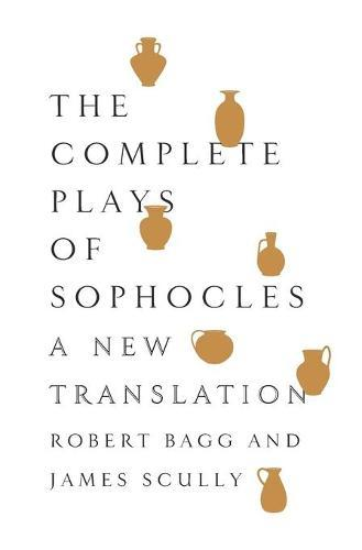 The Complete Plays of Sophocles: ANewTranslation