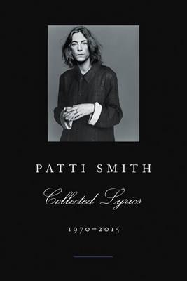 Patti Smith CollectedLyrics,1970-2015