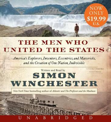 The Men Who United the States: America's Explorers, Inventors, Eccentrics and Mavericks, and the Creation of OneNation,Indivisible