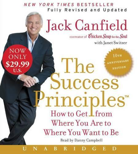 The Success Principles - 10th Anniversary Edition Unabridged: How To GetFrom Where You Are To Where You Are To Where You WantToBe