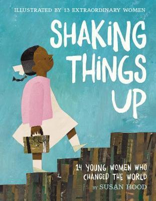 Shaking Things Up: 14 Young Women Who ChangedtheWorld