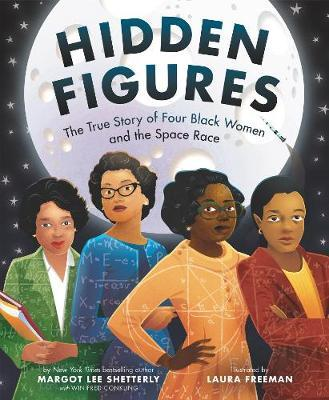 Hidden Figures: The True Story of Four Black Women and theSpaceRace
