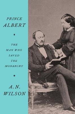 Prince Albert: The Man Who SavedtheMonarchy