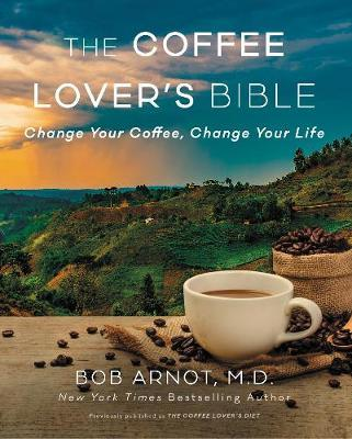 The Coffee Lover's Diet: Change Your Coffee, ChangeYourLife