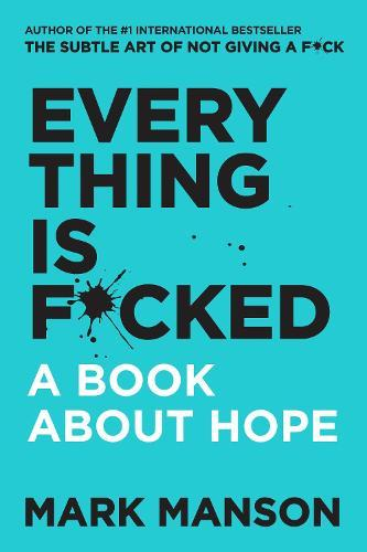 Everything Is F*cked: A BookAboutHope