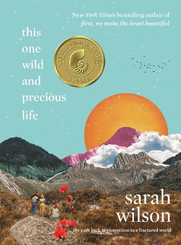 This One Wild and Precious Life: The Path Back to Connection in aFracturedWorld