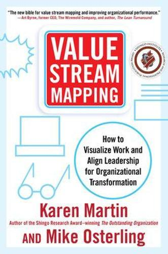 Value Stream Mapping: How to Visualize Work and Align Leadership forOrganizationalTransformation