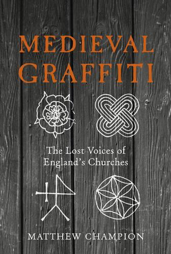 Medieval Graffiti: The Lost Voices ofEngland'sChurches