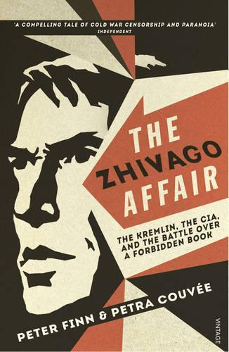 The Zhivago Affair: The Kremlin, the CIA, and the Battle over a Forbidden Book