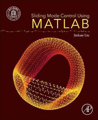 Sliding Mode Control Using MATLAB by Jinkun Liu (Beijing University of  Aeronautics and Astronautics, Beijing, China)