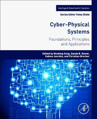 Cyber-Physical Systems: Foundations, Principles and Applications by Houbing  Song (Assistant Professor, Electrical and Computer Engineering, West