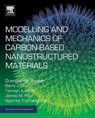 Modelling and Mechanics of Carbon-based Nanostructured Materials by  Duangkamon Baowan, Barry J  Cox, Tamsyn A  Hilder, James M  Hill, Ngamta