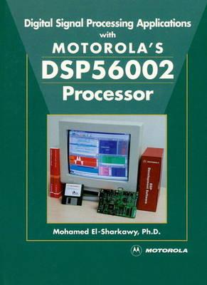 Digital Signal Processing Applications With Motorola's DSP56002 Processor  by Mohammed El-Sharkawy
