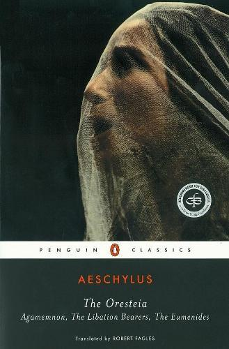 The Oresteia: Agamemnon, The Libation Bearers,TheEumenides