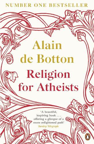 Religion for Atheists: A non-believer's guide to the usesofreligion