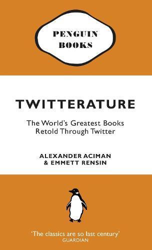 Twitterature: The World's Greatest Books RetoldThroughTwitter
