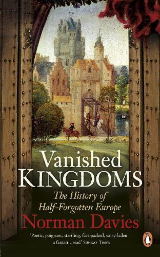 Vanished Kingdoms: The History ofHalf-ForgottenEurope