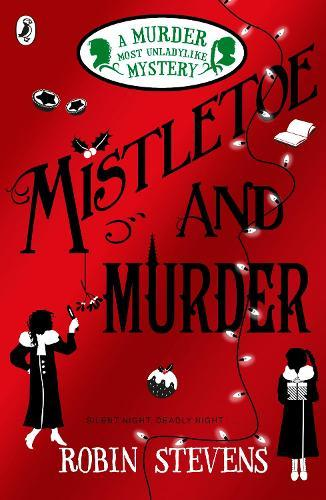 Mistletoe and Murder: A Murder Most Unladylike Mystery Book 5
