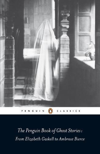 The Penguin Book of Ghost Stories: From Elizabeth Gaskell toAmbroseBierce