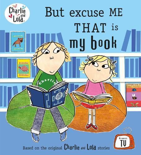 Charlie and Lola: But Excuse Me That isMyBook