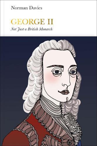 George II (Penguin Monarchs): Not Just a British Monarch