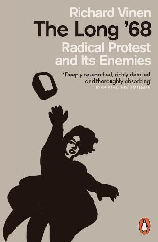 The Long '68: Radical Protest andItsEnemies