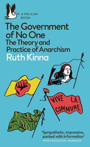 The Government of No One: The Theory and PracticeofAnarchism