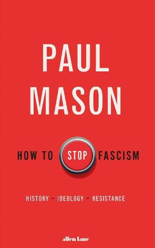 How to Stop Fascism: History, Ideology, Resistance