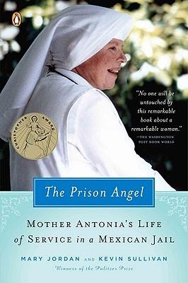 The Prison Angel: Mother Antonia's Journey from Beverly Hills to a Life of Service in aMexicanJail
