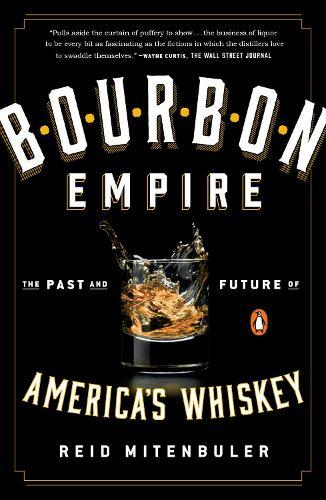 Bourbon Empire: The Past and Future ofAmerica'sWhiskey