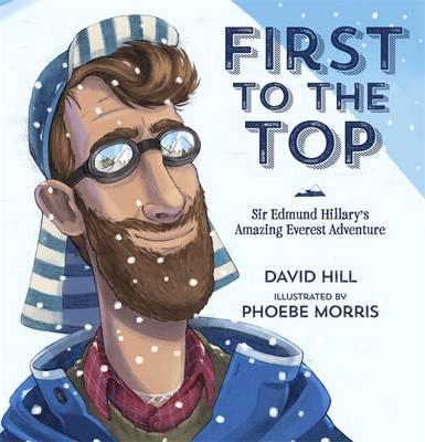 First to the Top: Sir Edmund Hillary's AmazingEverestAdventure