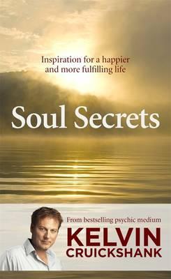 Soul Secrets: Inspiration for a happier and morefulfillinglife