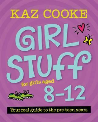 Girl Stuff for Girls Aged 8-12: Your Real Guide to the Pre-Teen Years