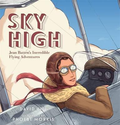 Sky High: Jean Batten's IncredibleFlyingAdventures