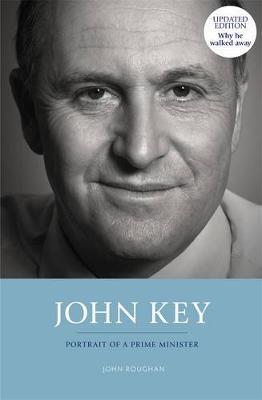 John Key: Portrait of aPrimeMinister