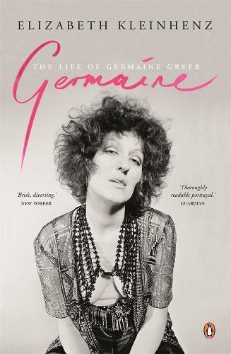 Germaine: The Life ofGermaineGreer