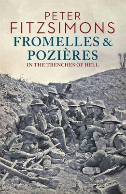 Fromelles and Pozieres: In the TrenchesofHell
