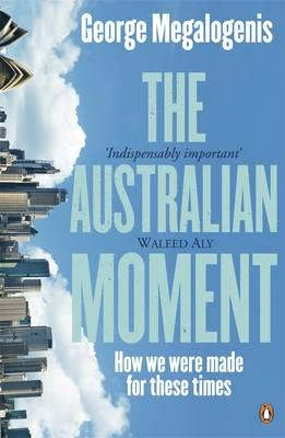 The Australian Moment: How We Were Made for These Times