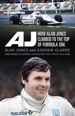 AJ: How Alan Jones Climbed to the Top ofFormulaOne