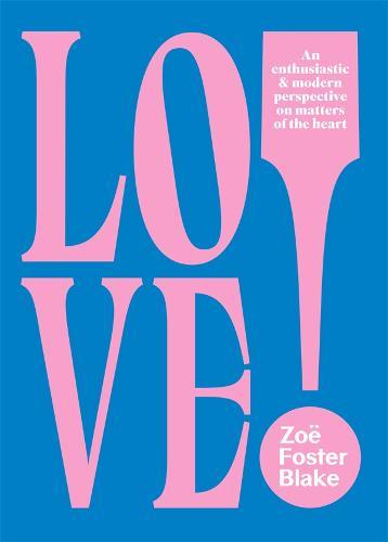 LOVE! An Enthusiastic & Modern Perspective on Matters of the Heart